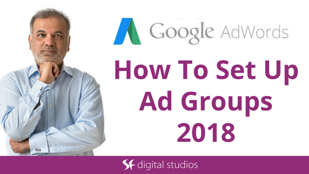 Google AdWords Ad Groups Tutorial 2018