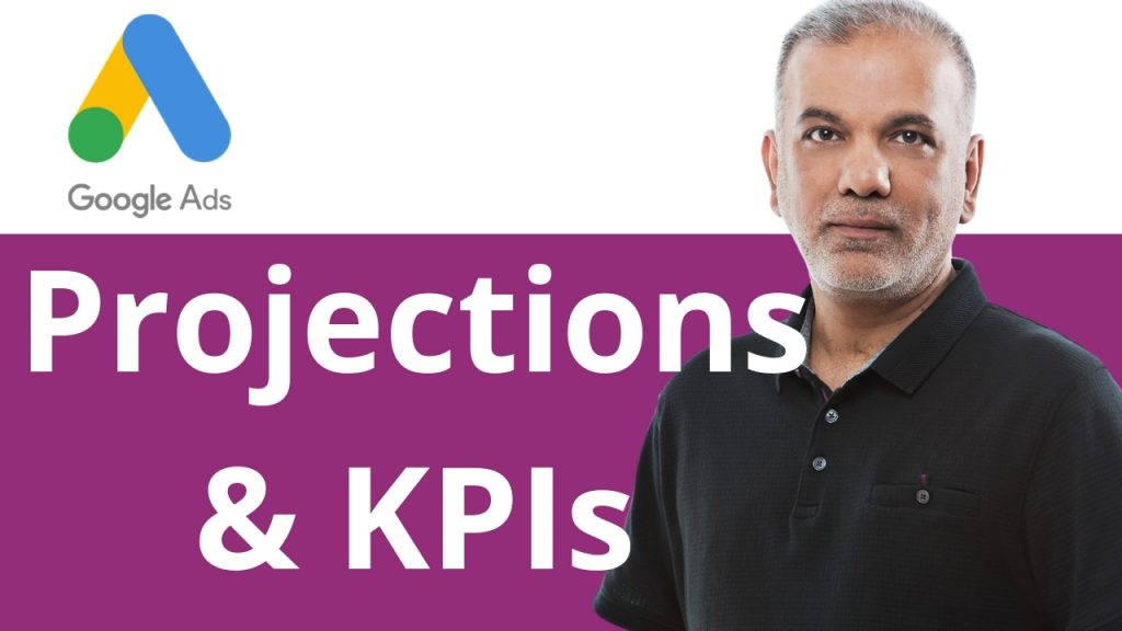 Google Ads Tutorial Projections & KPIs