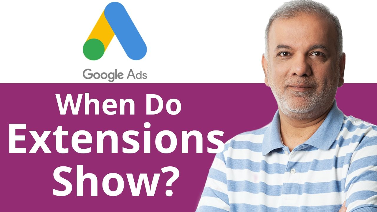 When Do Google Ads Extension Show Up?