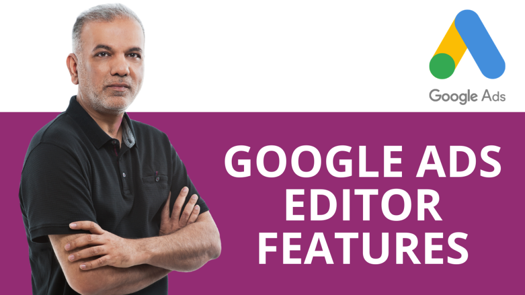 Google Ads Editor Features