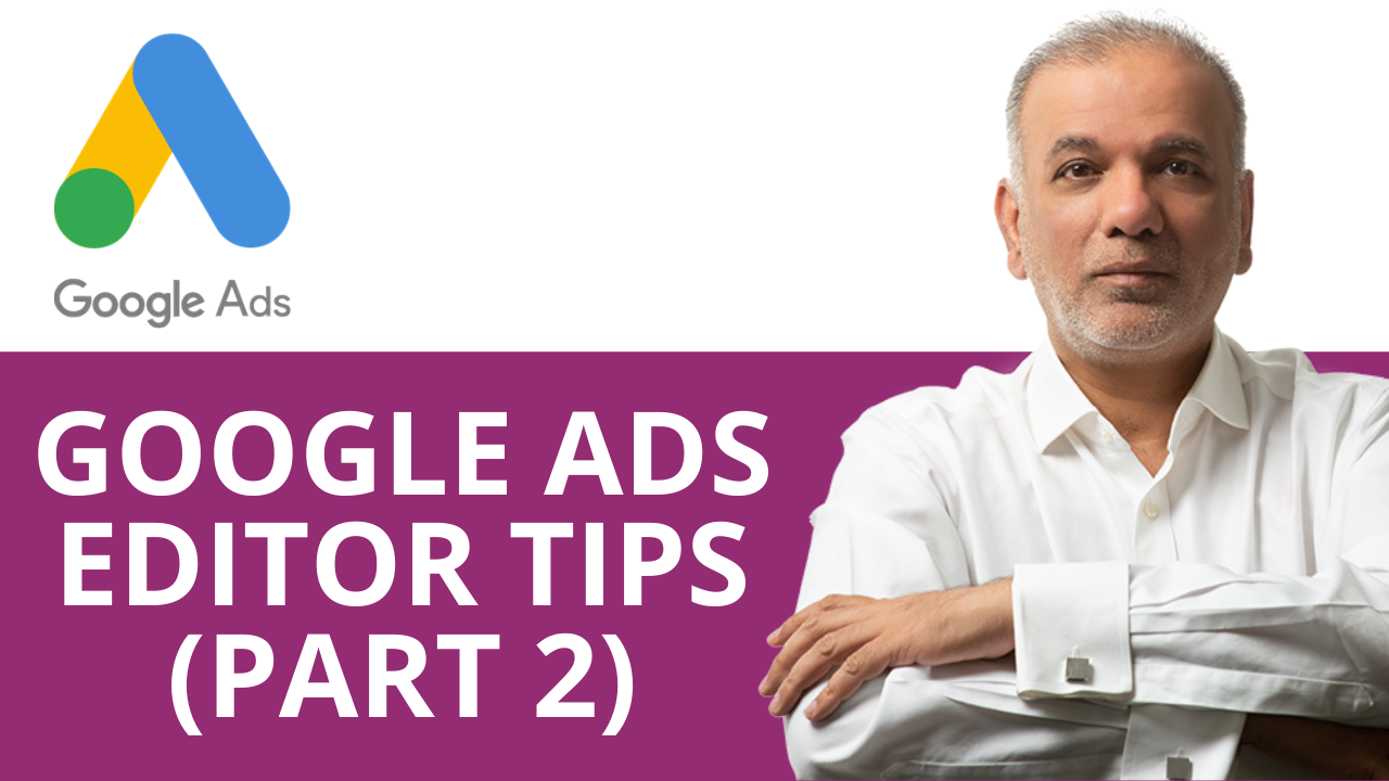 Google Ads Editor Tips (Part 2)