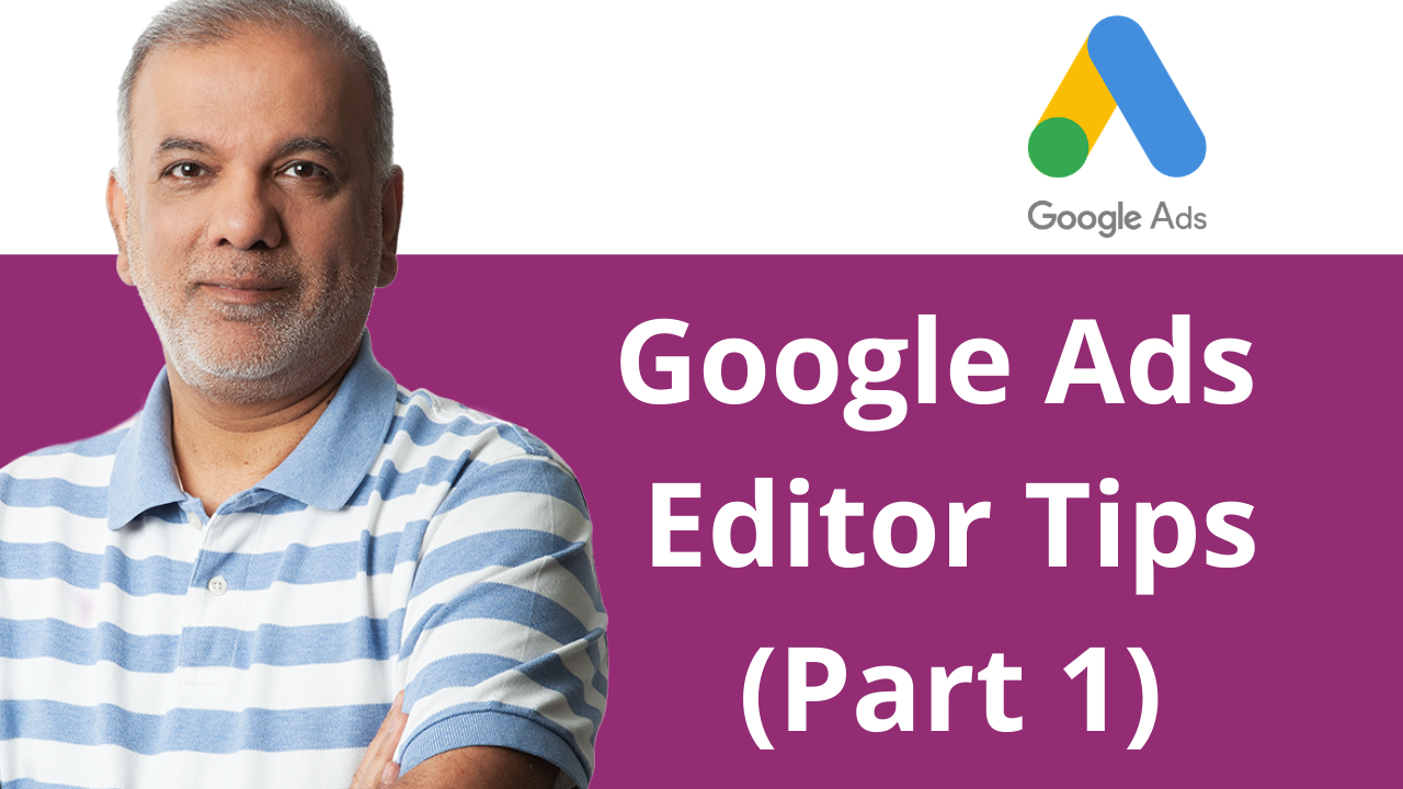 Google Ads Editor Tips (Part 1)
