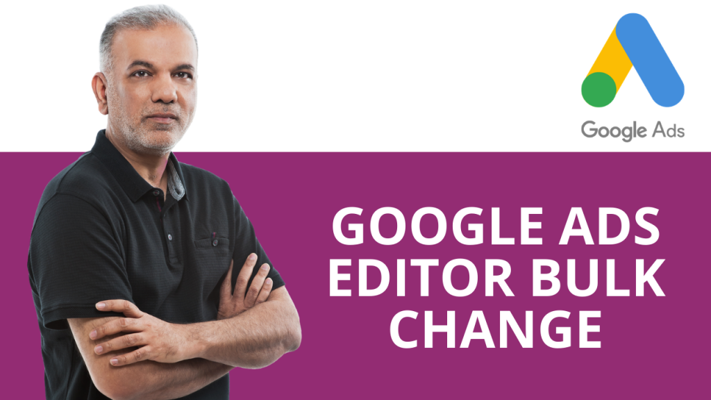 Google Ads Editor Bulk Change