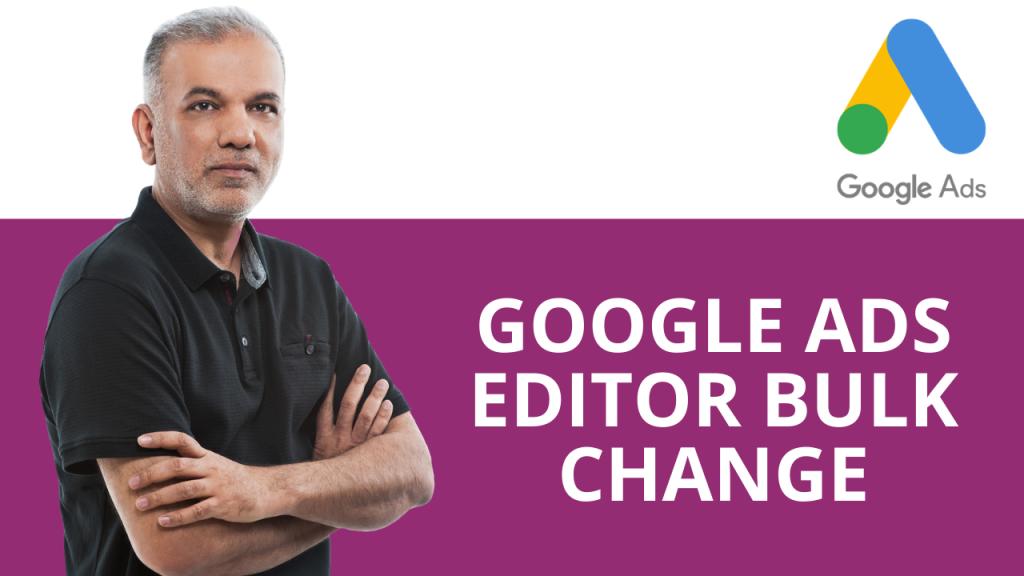 Google Ads Editor Bulk Change